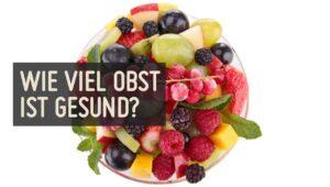 Wie viel Obst ist gesund