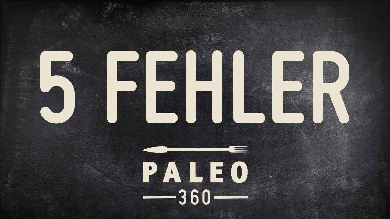 5 typische Fehler bei der Paleo Ernährung
