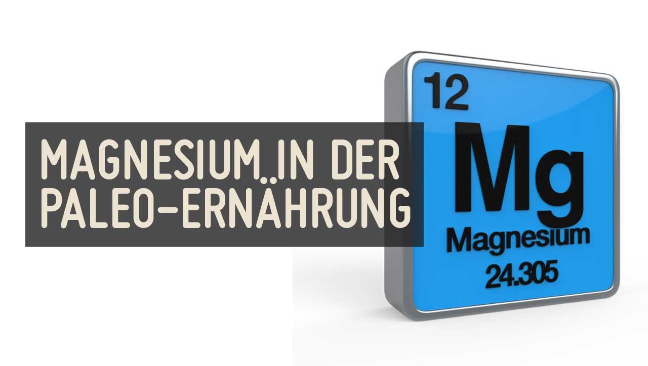 Liefert die Paleo-Ernährung ausreichend Magnesium?
