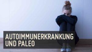 Autoimmunerkrankung und Paleo