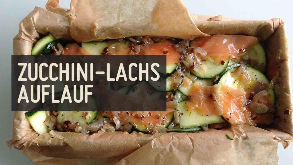 Zucchini Lachs Auflauf