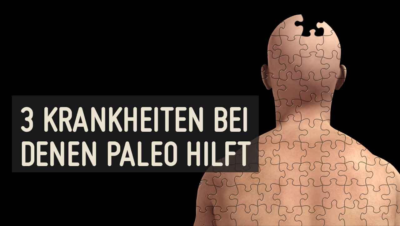 3 Krankheiten, bei denen Paleo helfen kann