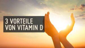 3 Vorteile von Vitamin D