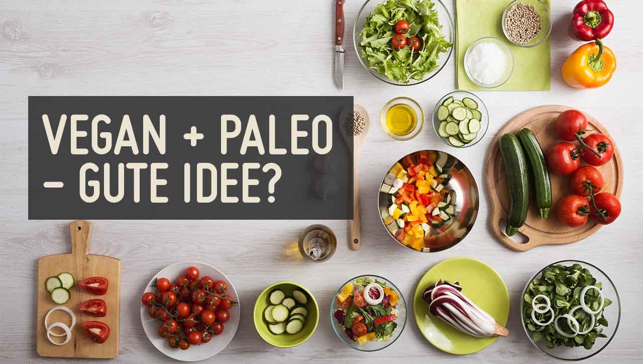 Warum Paleo und vegan keine gute Idee ist