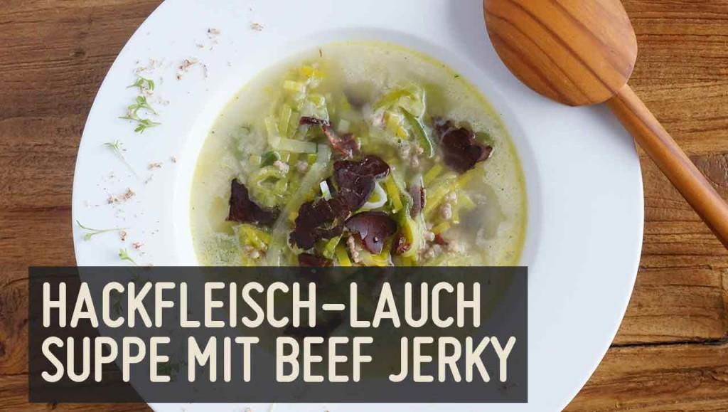 Hackfleisch-Lauchsupper mit Beef Jerky