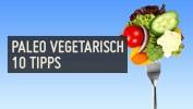 Paleo vegetarisch: 10 Tipps