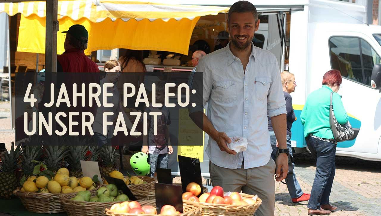 Die Paleo Ernährung begleitet uns jetzt seit 4 Jahren. Was hat sich geändert?