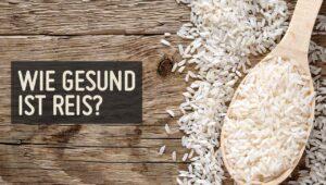 Wie gesund ist Reis