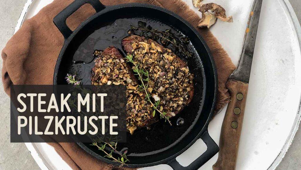 Steak mit Pilzkruste